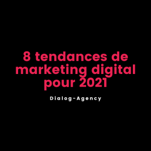8 tendances de marketing digital pour cette fin d'année 2020 qu'il faudra intégrer en 2021 !